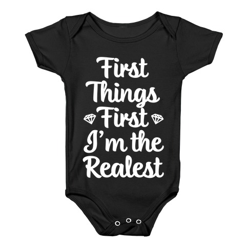 First Things First I'm The Realest Baby Onesy