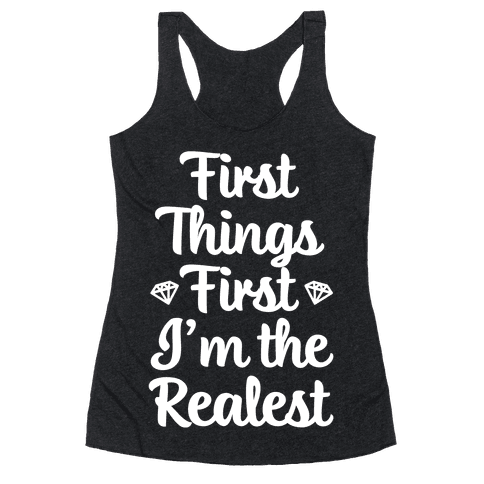 First Things First I'm The Realest Racerback Tank Top