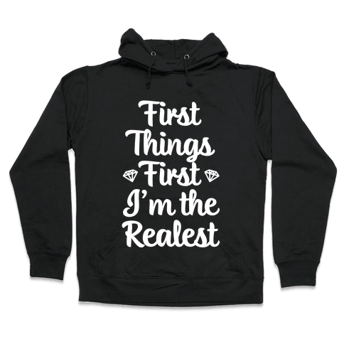 First Things First I'm The Realest Hooded Sweatshirt