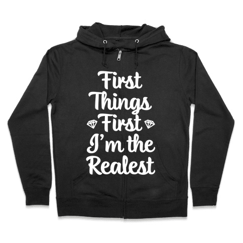 First Things First I'm The Realest Zip Hoodie