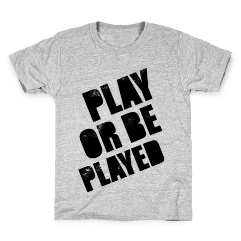 Play or Be Played Kids T-Shirt