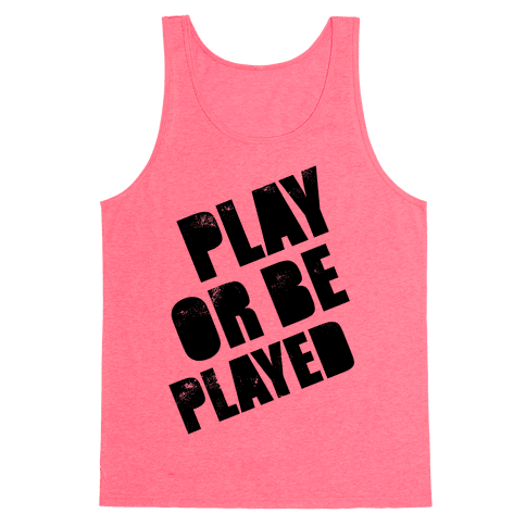 Play or Be Played Tank Top