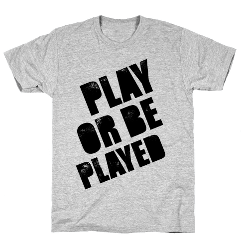 Play or Be Played Mens T-Shirt