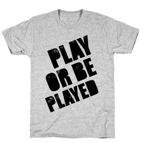 Play or Be Played T-Shirt