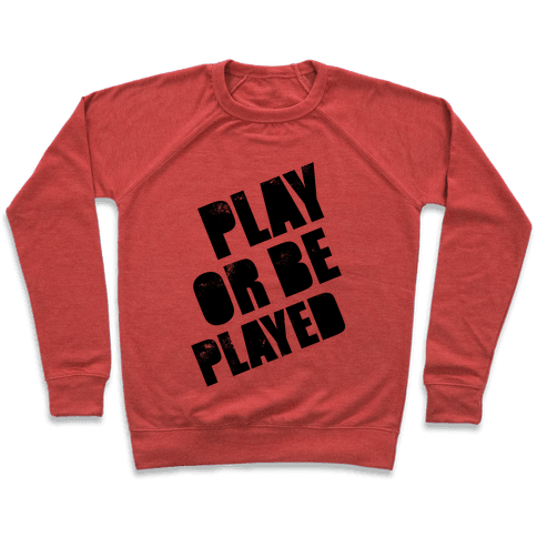 Play or Be Played Pullover