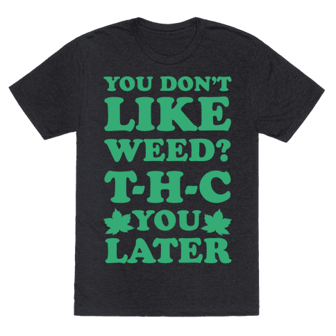 You Don't Like Weed? THC You Later Mens T-Shirt