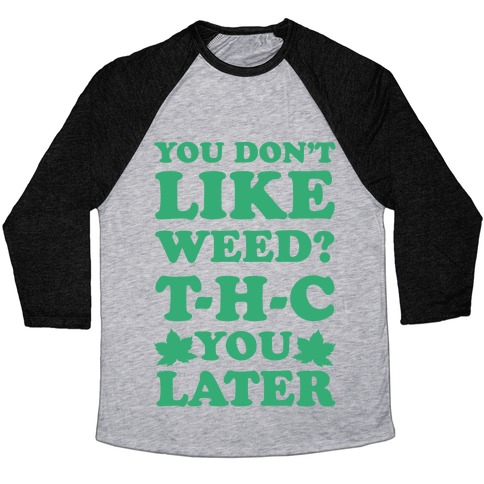 You Don't Like Weed? THC You Later Baseball Tee