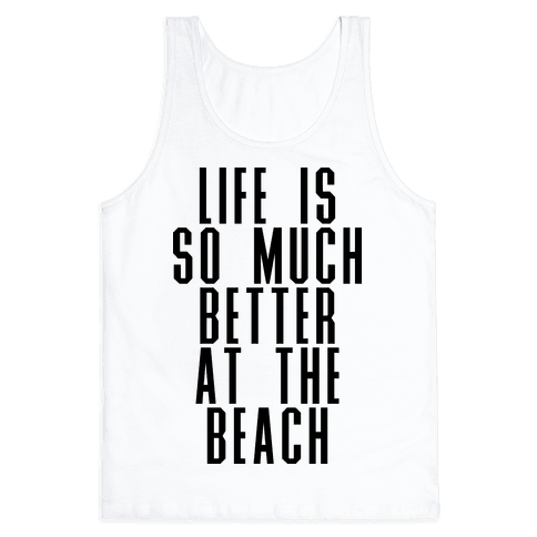 Life Is So Much Better At The Beach Tank Top