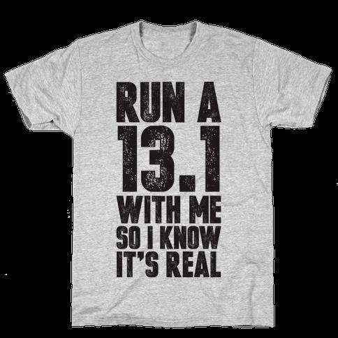 Run a 13.1 With Me So I Know It's Real Mens T-Shirt