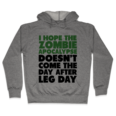 Zombies the Day After Leg Day Hooded Sweatshirt