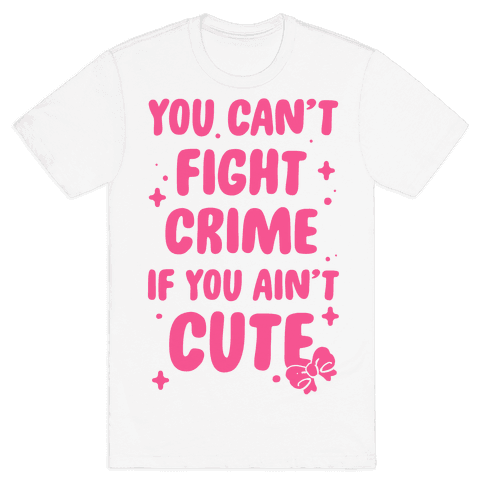 You Can't Fight Crime If You Ain't Cute Mens T-Shirt