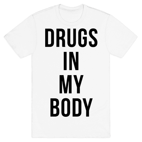 Drugs In My Body Mens T-Shirt