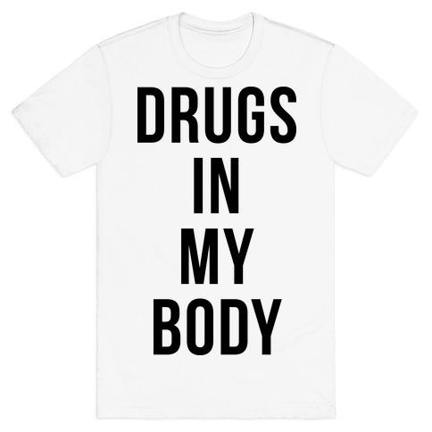 Drugs In My Body T-Shirt