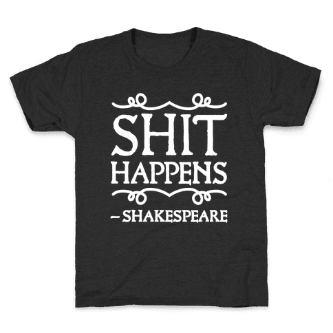 As Shakespeare Said, Shit Happens Kids T-Shirt