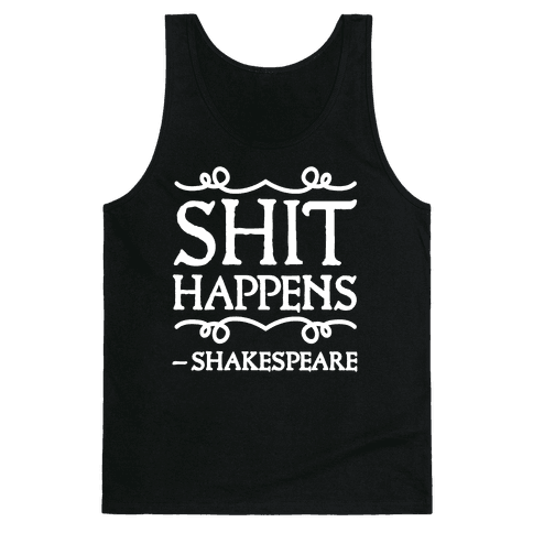 As Shakespeare Said, Shit Happens Tank Top