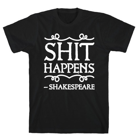As Shakespeare Said, Shit Happens T-Shirt