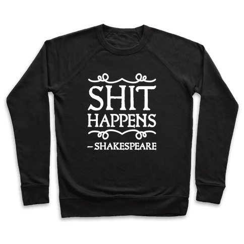 As Shakespeare Said, Shit Happens Pullover