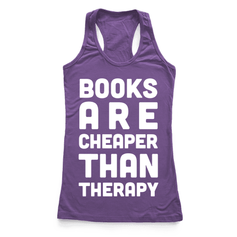 Books Are Cheaper Than Therapy Racerback Tank Top
