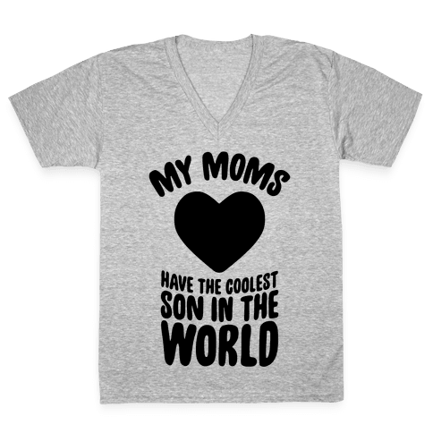 My Moms Have The Coolest Son In The World V-Neck Tee Shirt