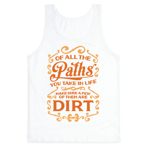 Of All The Paths You Take In Life Tank Top