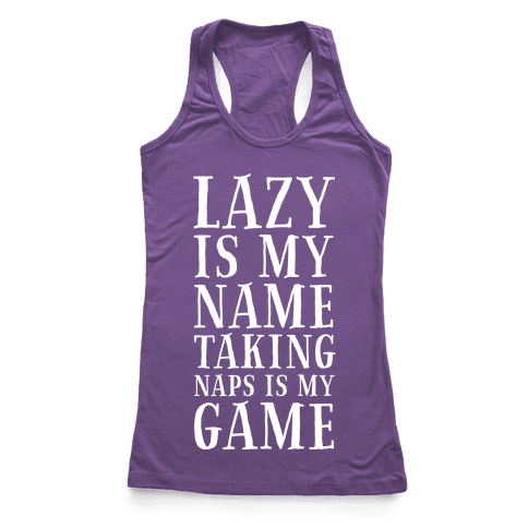Lazy is My Name. Taking Naps is My Game! Racerback Tank Top