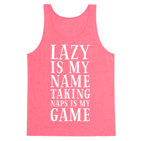 Lazy is My Name. Taking Naps is My Game! Tank Top