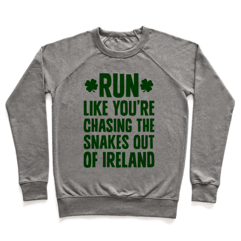 Run Like You're Chasing The Snakes Out Of Ireland Pullover