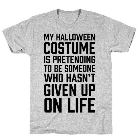 My Halloween Costume Is Pretending To Be Someone Mens T-Shirt