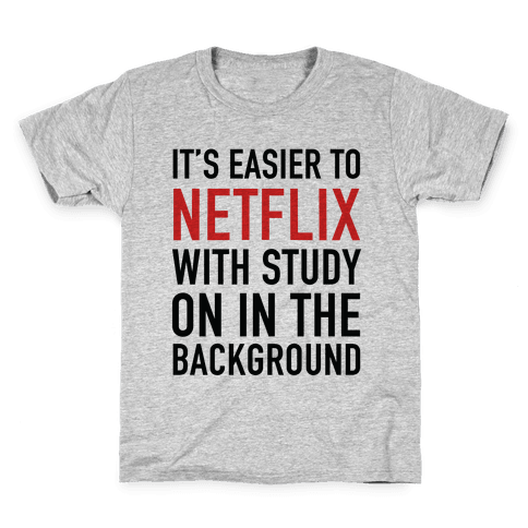 It's Easier To Netflix With Study On In The Background Kids T-Shirt