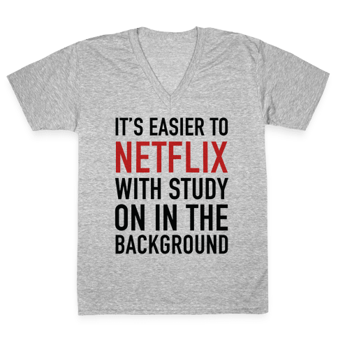 It's Easier To Netflix With Study On In The Background V-Neck Tee Shirt