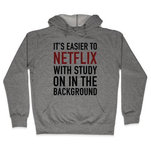 It's Easier To Netflix With Study On In The Background Hooded Sweatshirt