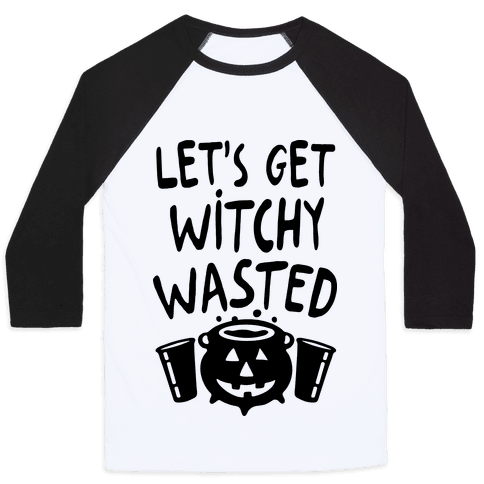Let's Get Witchy Wasted Baseball Tee