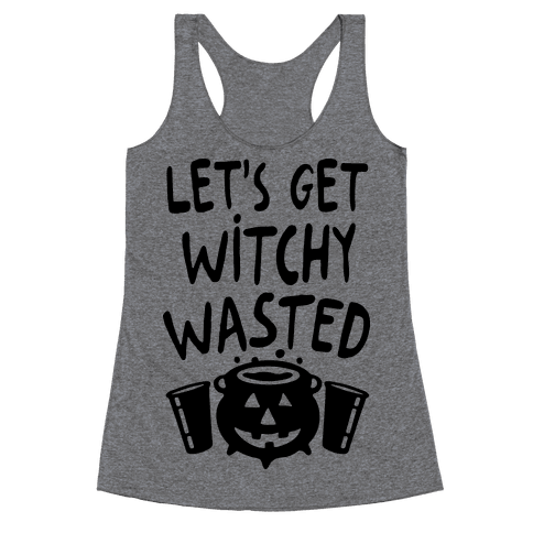 Let's Get Witchy Wasted Racerback Tank Top