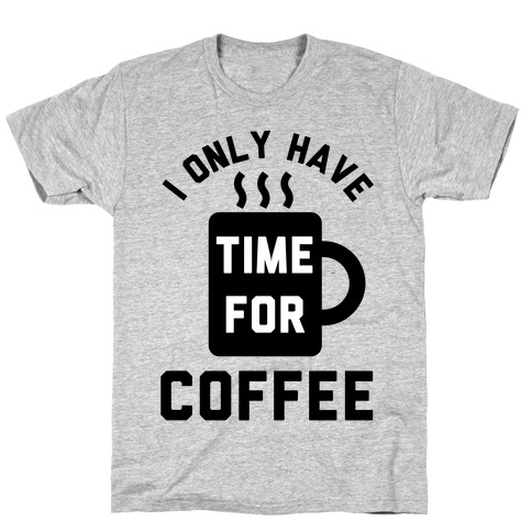 I Only Have Time For Coffee Mens T-Shirt