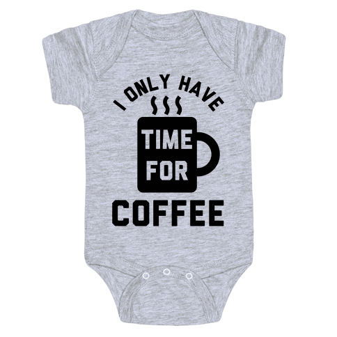I Only Have Time For Coffee Baby Onesy