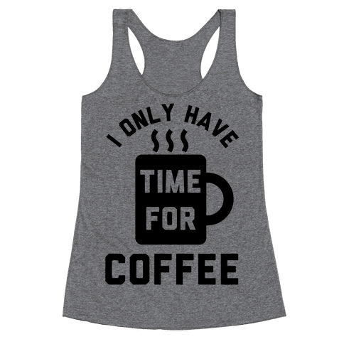 I Only Have Time For Coffee Racerback Tank Top