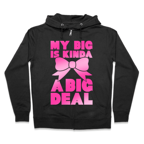My Big Is Kinda A Big Deal Zip Hoodie