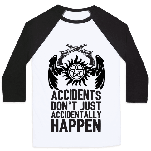 Accidents Don't Just Accidentally Happen Baseball Tee
