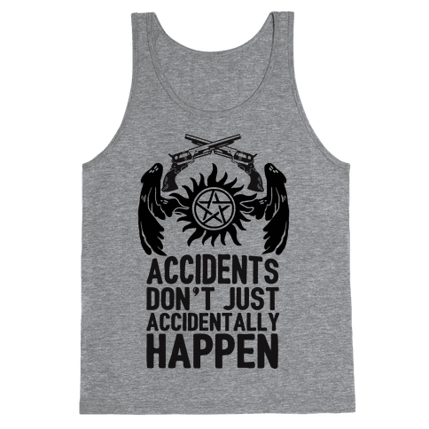 Accidents Don't Just Accidentally Happen Tank Top