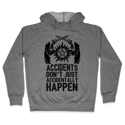 Accidents Don't Just Accidentally Happen Hooded Sweatshirt