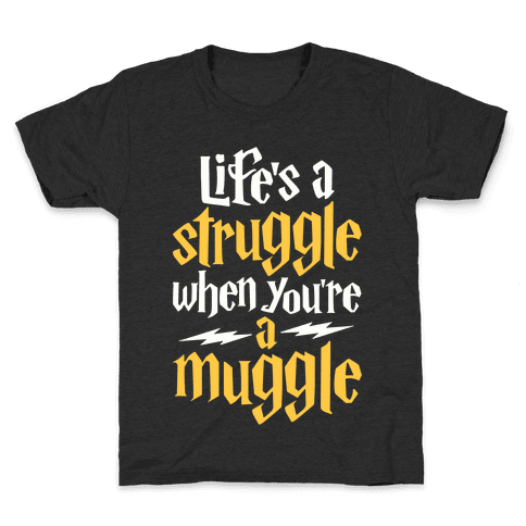 Life's A Struggle When You're A Muggle Kids T-Shirt