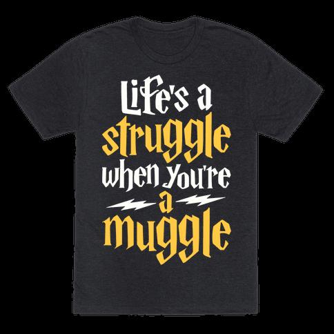Life's A Struggle When You're A Muggle