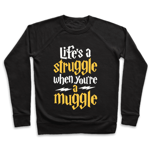 Life's A Struggle When You're A Muggle Pullover