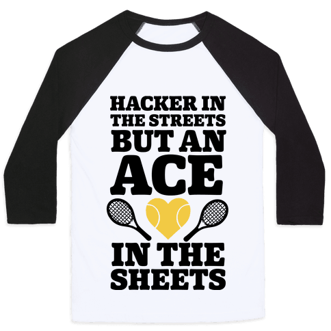 Hacker In The Streets But An Ace In The Sheets Baseball Tee
