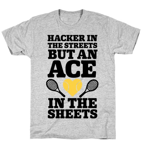 Hacker In The Streets But An Ace In The Sheets T-Shirt