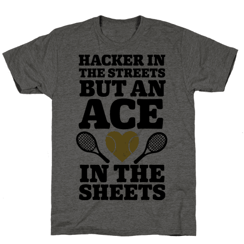 Hacker In The Streets But An Ace In The Sheets Mens T-Shirt