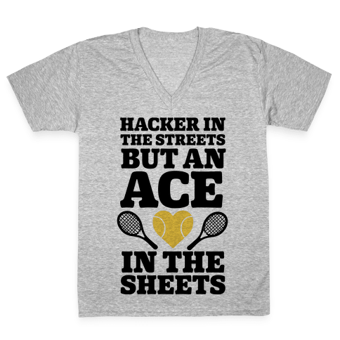 Hacker In The Streets But An Ace In The Sheets V-Neck Tee Shirt