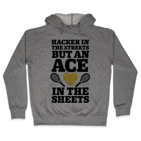 Hacker In The Streets But An Ace In The Sheets Hooded Sweatshirt