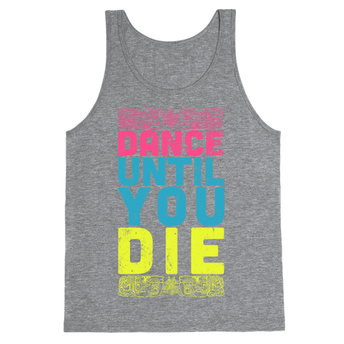 Dance Until You Die (Tank) Tank Top