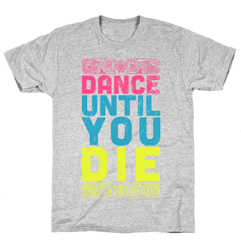 Dance Until You Die (Tank) Mens T-Shirt